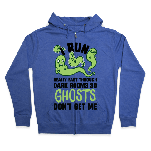 I Run Really Fast Through Dark Rooms So Ghosts Don't Get Me Zip Hoodie