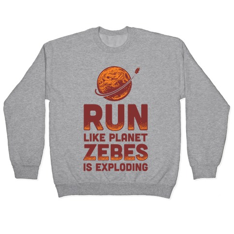 Run Like Planet Zebes Is Exploding Pullover