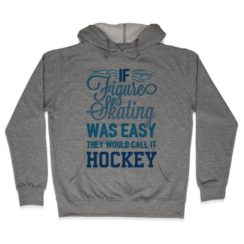 If Figure Skating Was Easy They Would Call It Hockey Hooded Sweatshirt