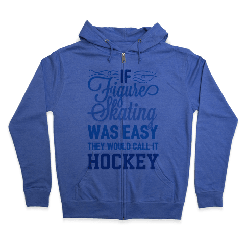If Figure Skating Was Easy They Would Call It Hockey Zip Hoodie