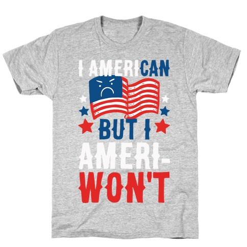 I AmeriCAN But I AmeriWON'T T-Shirt