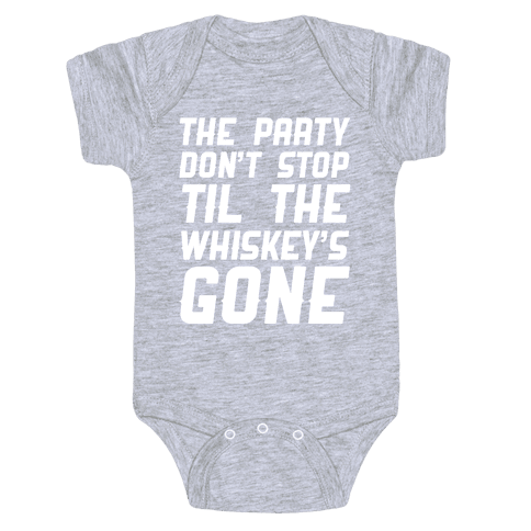 The Party Don't Stop Til The Whiskey's Gone Baby Onesy