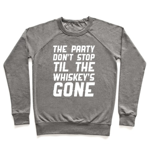 The Party Don't Stop Til The Whiskey's Gone Pullover