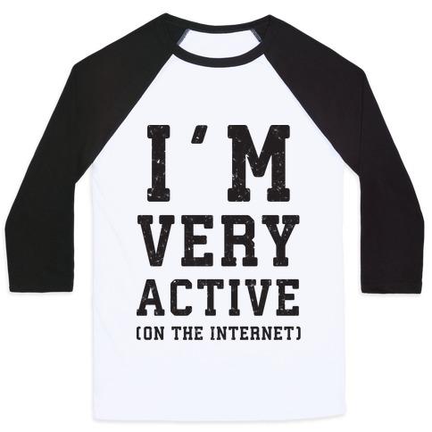 I'm Very Active (On The Internet) Baseball Tee