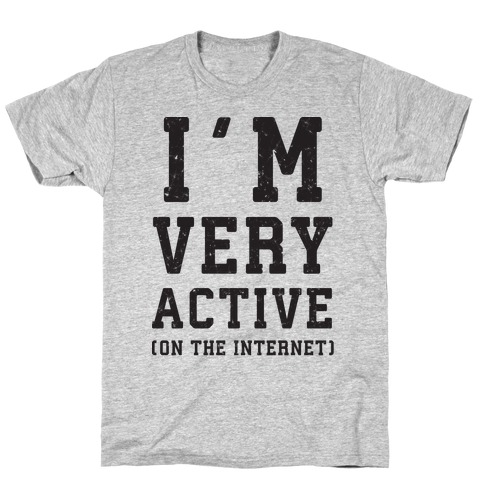 I'm Very Active (On The Internet) T-Shirt