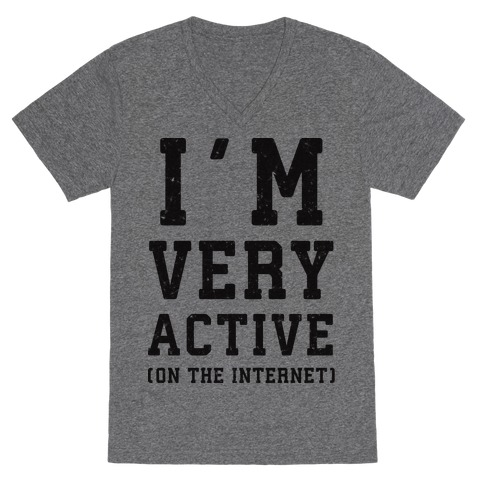 I'm Very Active (On The Internet) V-Neck Tee Shirt
