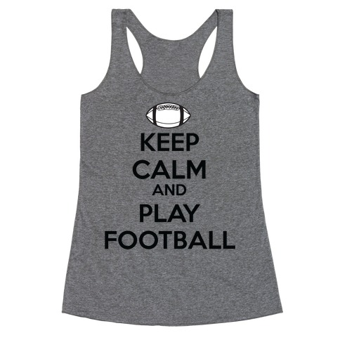 Keep Calm and Play Football Racerback Tank Top