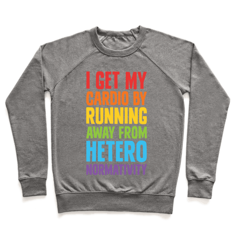 I Get My Cardio By Running Away From Heteronormativity Pullover