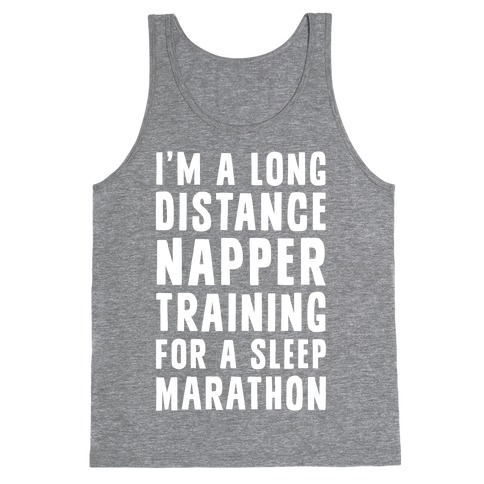 I'm A Long Distance Napper Training For A Sleep Marathon Tank Top