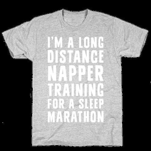 I'm A Long Distance Napper Training For A Sleep Marathon Mens T-Shirt