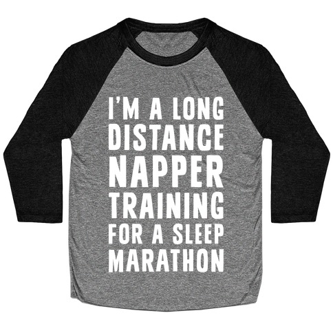 I'm A Long Distance Napper Training For A Sleep Marathon Baseball Tee