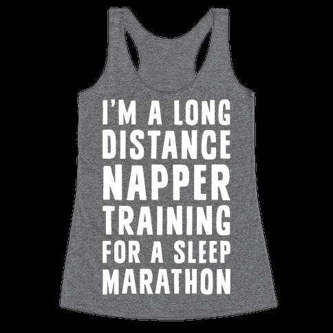 I'm A Long Distance Napper Training For A Sleep Marathon Racerback Tank Top