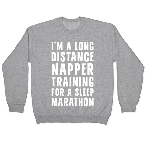I'm A Long Distance Napper Training For A Sleep Marathon Pullover