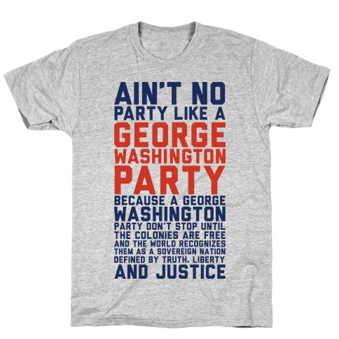 Aint No Party Like a George Washington Party T-Shirt