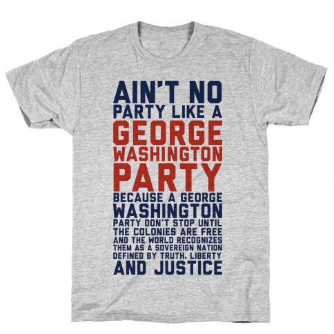 Aint No Party Like a George Washington Party Mens/Unisex T-Shirt