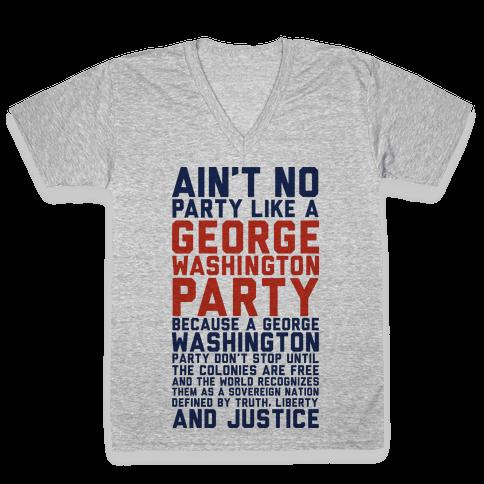 Aint No Party Like a George Washington Party V-Neck Tee Shirt