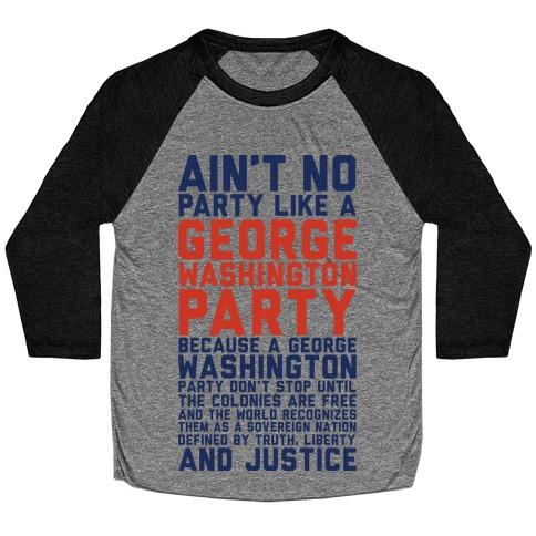Aint No Party Like a George Washington Party Baseball Tee