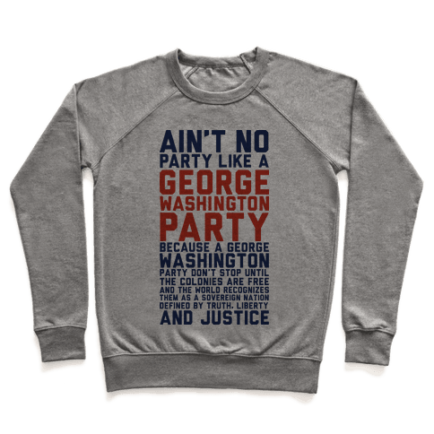 Aint No Party Like a George Washington Party Pullover