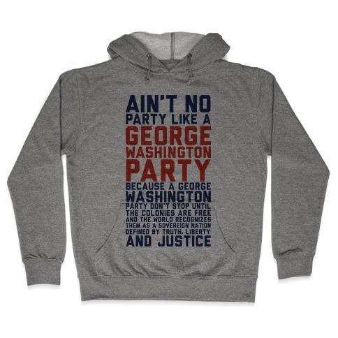 Aint No Party Like a George Washington Party Hooded Sweatshirt