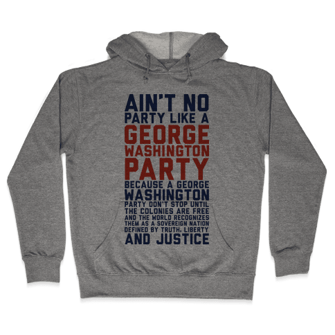 Aint No Party Like a George Washington Party Hooded Sweatshirt