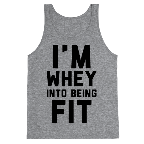I'm Whey Into Being Fit