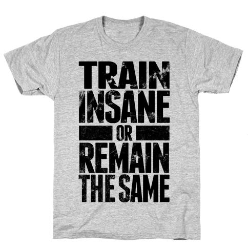 Train Insane Mens T-Shirt