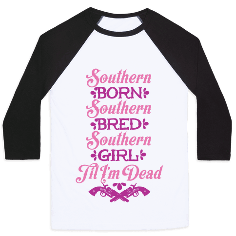 Southern Born, Southern Bred, Southern Girl 'Til I'm Dead Baseball Tee