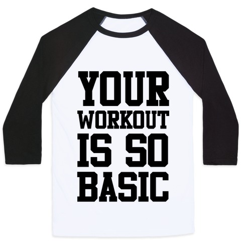 Your Workout is so Basic Baseball Tee