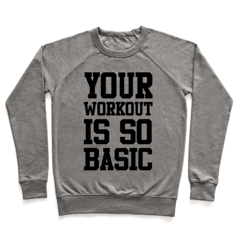 Your Workout is so Basic Pullover