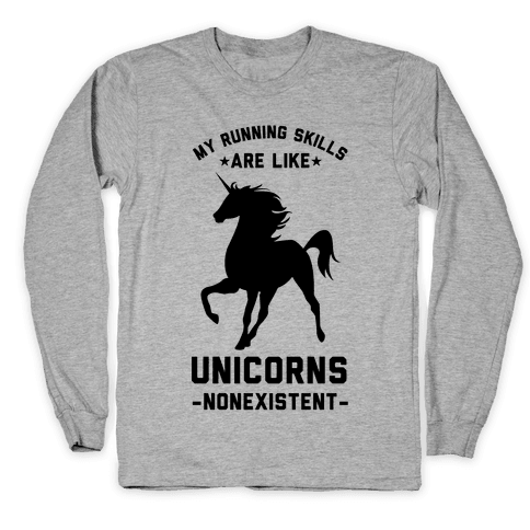 My Running Skills Are Like Unicorns Nonexistent Long Sleeve T-Shirt