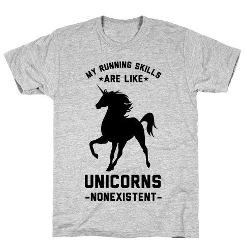 My Running Skills Are Like Unicorns Nonexistent Mens/Unisex T-Shirt