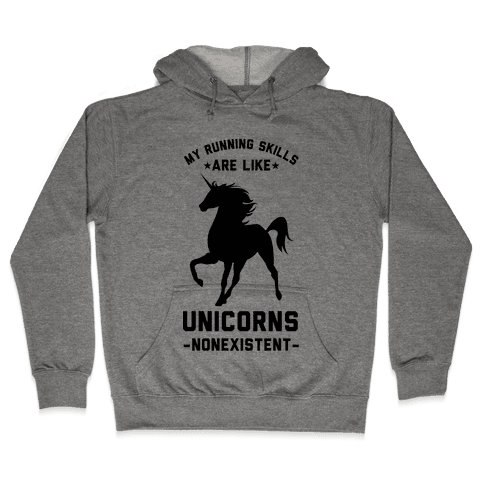 My Running Skills Are Like Unicorns Nonexistent Hooded Sweatshirt