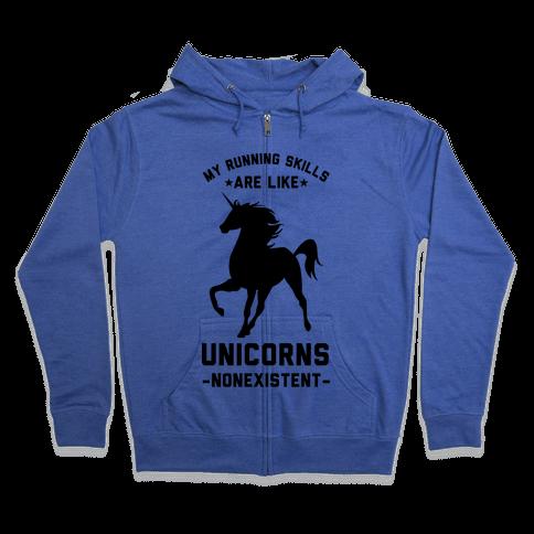 My Running Skills Are Like Unicorns Nonexistent Zip Hoodie