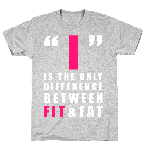I is the Only Difference Between Fit and Fat Mens T-Shirt
