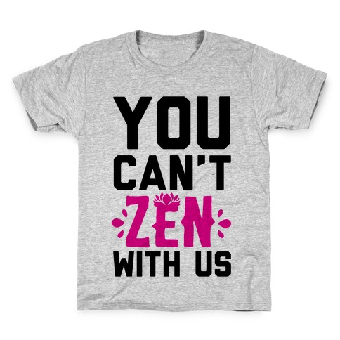 You Can't Zen With Us Kids T-Shirt