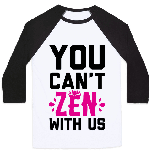 You Can't Zen With Us Baseball Tee
