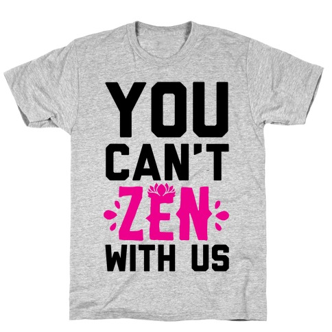 You Can't Zen With Us Mens T-Shirt