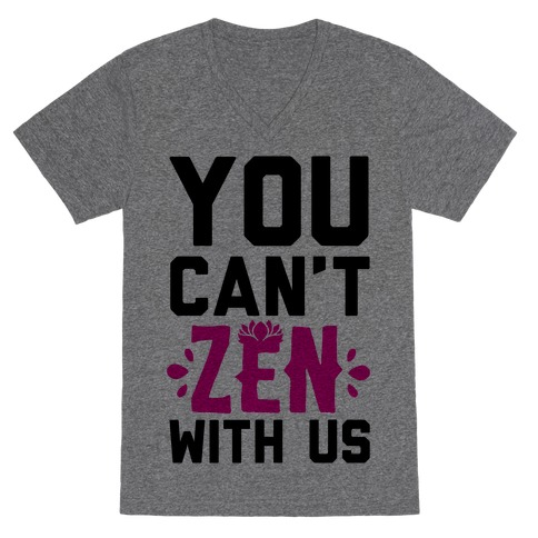 You Can't Zen With Us V-Neck Tee Shirt