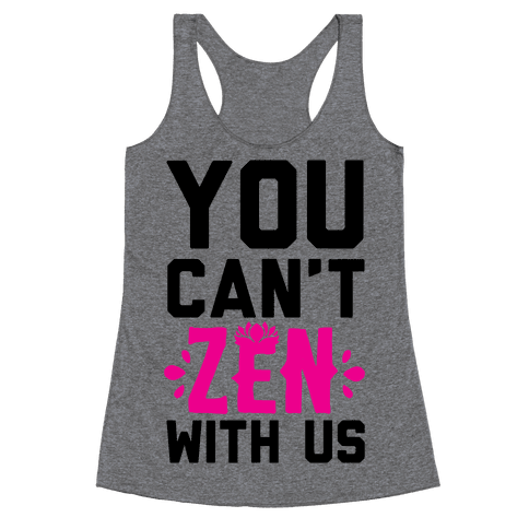 You Can't Zen With Us Racerback Tank Top