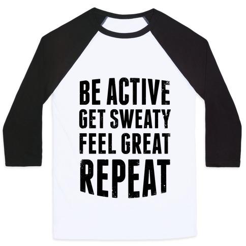 Be Active, Get Sweaty, Feel Great, Repeat Baseball Tee