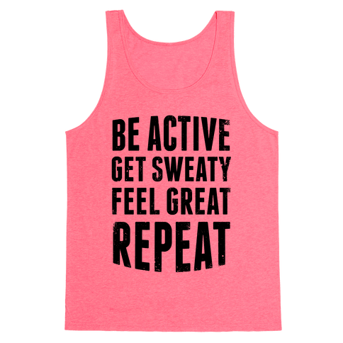 Be Active, Get Sweaty, Feel Great, Repeat