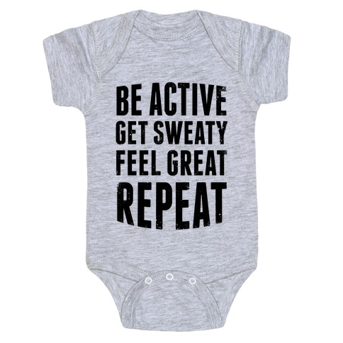 Be Active, Get Sweaty, Feel Great, Repeat Baby Onesy