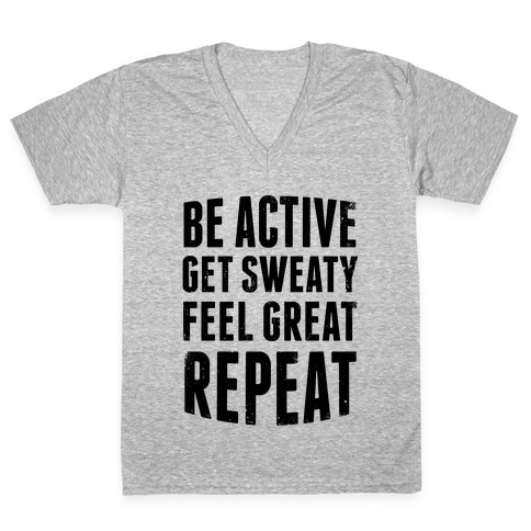 Be Active, Get Sweaty, Feel Great, Repeat V-Neck Tee Shirt