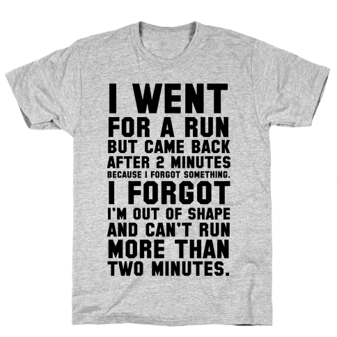 I Went for a Run.. Mens T-Shirt