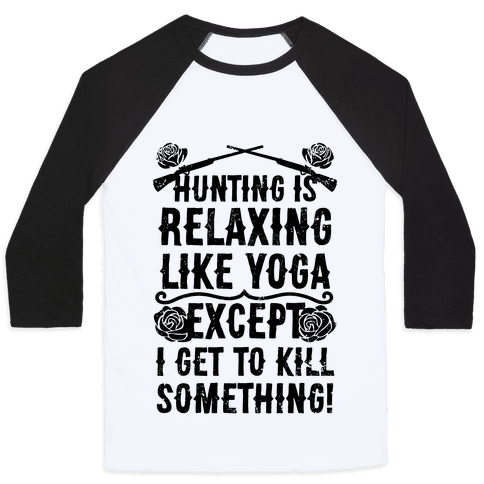 Yoga Is Like Hunting, Except I Get To Kill Something! Baseball Tee
