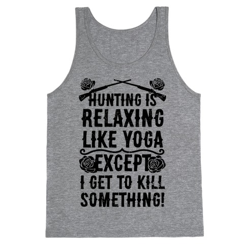 Yoga Is Like Hunting, Except I Get To Kill Something! Tank Top