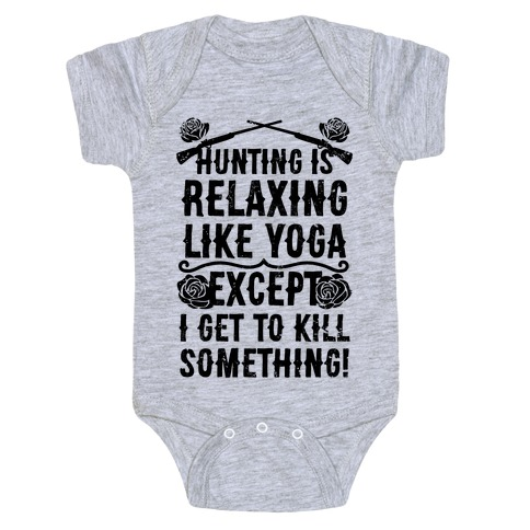 Yoga Is Like Hunting, Except I Get To Kill Something! Baby Onesy