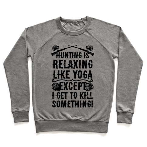 Yoga Is Like Hunting, Except I Get To Kill Something! Pullover