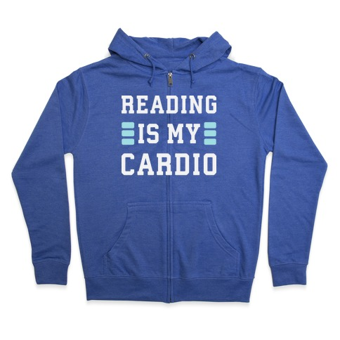 Reading Is My Cardio Zip Hoodie