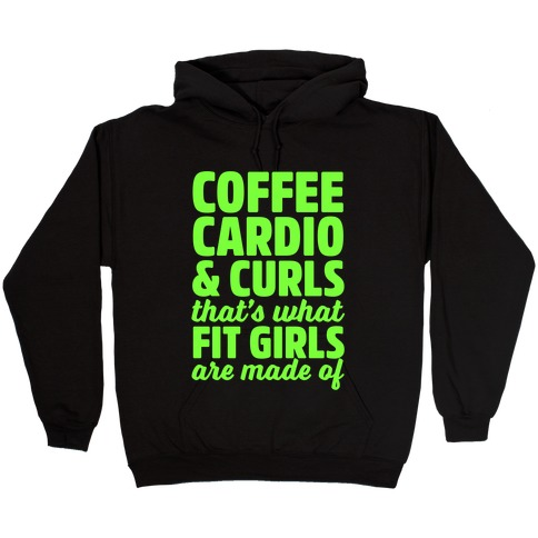 Coffee Cardio & Curls That's What Fit Girls Are Made Of Hooded Sweatshirt